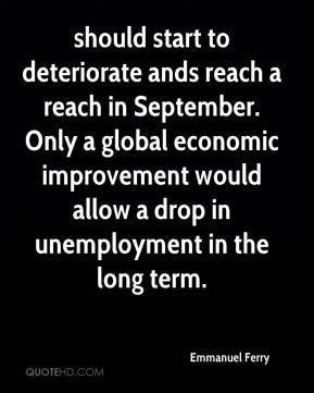 Emmanuel Ferry - should start to deteriorate ands reach a reach in September. Only a global economic improvement would allow a drop in unemployment in the long term.