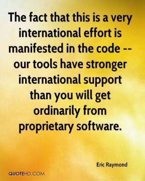 Eric Raymond - The fact that this is a very international effort is manifested in the code -- our tools have stronger international support than you will get ordinarily from proprietary software.