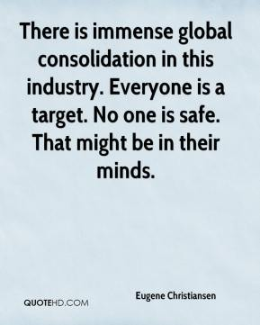 There is immense global consolidation in this industry. Everyone is a target. No one is safe. That might be in their minds.
