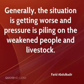 Farid Abdulkadir - Generally, the situation is getting worse and pressure is piling on the weakened people and livestock.