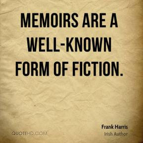 Frank Harris - Memoirs are a well-known form of fiction.