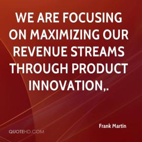 Frank Martin - We are focusing on maximizing our revenue streams through product innovation.