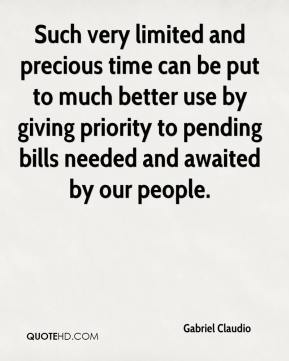 Gabriel Claudio - Such very limited and precious time can be put to much better use by giving priority to pending bills needed and awaited by our people.