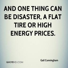 And one thing can be disaster, a flat tire or high energy prices.