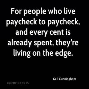 For people who live paycheck to paycheck, and every cent is already spent, they're living on the edge.
