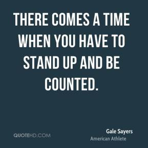 Gale Sayers - There comes a time when you have to stand up and be counted.