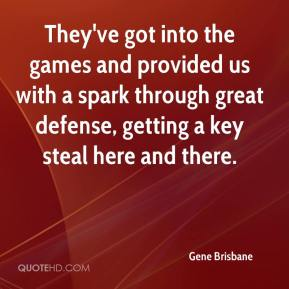 Gene Brisbane - They've got into the games and provided us with a spark through great defense, getting a key steal here and there.