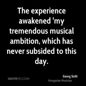 The experience awakened 'my tremendous musical ambition, which has never subsided to this day.