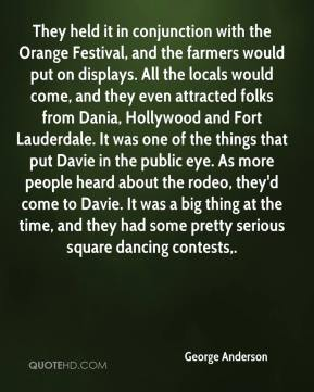 George Anderson - They held it in conjunction with the Orange Festival, and the farmers would put on displays. All the locals would come, and they even attracted folks from Dania, Hollywood and Fort Lauderdale. It was one of the things that put Davie in the public eye. As more people heard about the rodeo, they'd come to Davie. It was a big thing at the time, and they had some pretty serious square dancing contests.