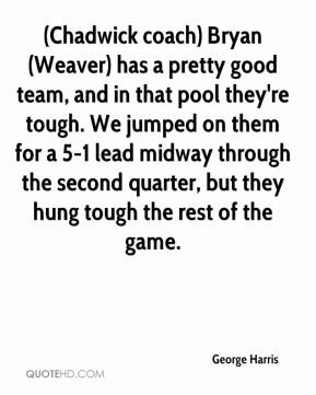 (Chadwick coach) Bryan (Weaver) has a pretty good team, and in that pool they're tough. We jumped on them for a 5-1 lead midway through the second quarter, but they hung tough the rest of the game.