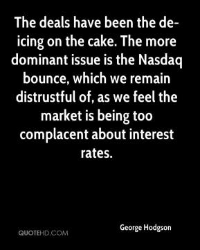 George Hodgson - The deals have been the de-icing on the cake. The more dominant issue is the Nasdaq bounce, which we remain distrustful of, as we feel the market is being too complacent about interest rates.