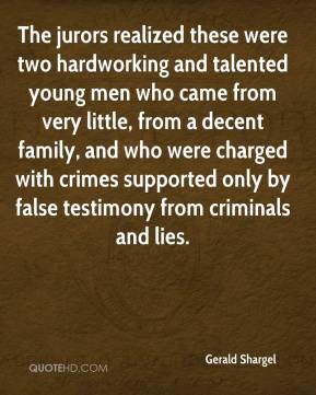 Gerald Shargel - The jurors realized these were two hardworking and talented young men who came from very little, from a decent family, and who were charged with crimes supported only by false testimony from criminals and lies.