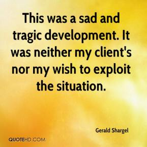 Gerald Shargel - This was a sad and tragic development. It was neither my client's nor my wish to exploit the situation.