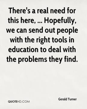 There's a real need for this here, ... Hopefully, we can send out people with the right tools in education to deal with the problems they find.