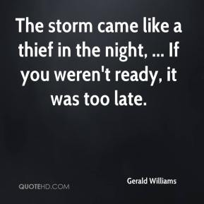 Gerald Williams - The storm came like a thief in the night, ... If you weren't ready, it was too late.