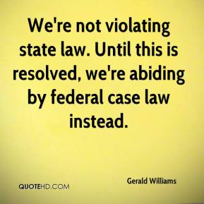 Gerald Williams - We're not violating state law. Until this is resolved, we're abiding by federal case law instead.