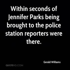 Within seconds of Jennifer Parks being brought to the police station reporters were there.