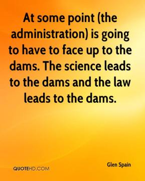 Glen Spain - At some point (the administration) is going to have to face up to the dams. The science leads to the dams and the law leads to the dams.