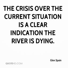 Glen Spain - The crisis over the current situation is a clear indication the river is dying.