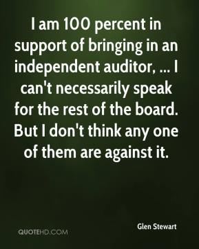 I am 100 percent in support of bringing in an independent auditor, ... I can't necessarily speak for the rest of the board. But I don't think any one of them are against it.