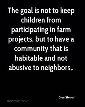 The goal is not to keep children from participating in farm projects, but to have a community that is habitable and not abusive to neighbors.