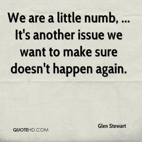 We are a little numb, ... It's another issue we want to make sure doesn't happen again.