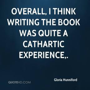Gloria Hunniford - Overall, I think writing the book was quite a cathartic experience.