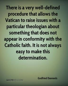 There is a very well-defined procedure that allows the Vatican to raise issues with a particular theologian about something that does not appear in conformity with the Catholic faith. It is not always easy to make this determination.