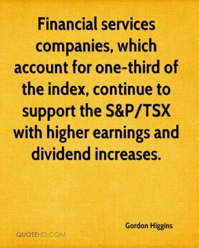 Gordon Higgins - Financial services companies, which account for one-third of the index, continue to support the S&P/TSX with higher earnings and dividend increases.