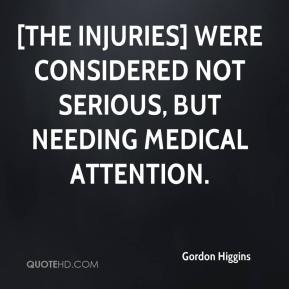 Gordon Higgins - [The injuries] were considered not serious, but needing medical attention.