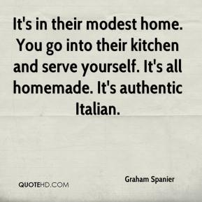 Graham Spanier - It's in their modest home. You go into their kitchen and serve yourself. It's all homemade. It's authentic Italian.