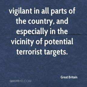 Great Britain - vigilant in all parts of the country, and especially in the vicinity of potential terrorist targets.