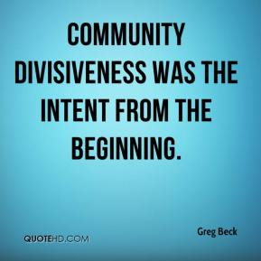 Community divisiveness was the intent from the beginning.