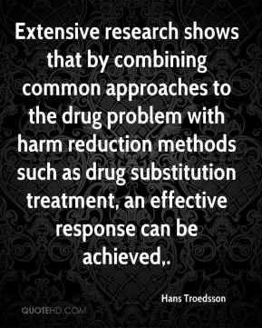 Hans Troedsson - Extensive research shows that by combining common approaches to the drug problem with harm reduction methods such as drug substitution treatment, an effective response can be achieved.