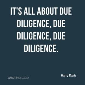 It's all about due diligence, due diligence, due diligence.
