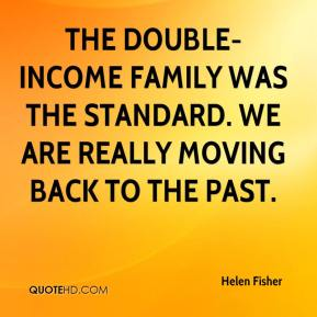 The double-income family was the standard. We are really moving back to the past.