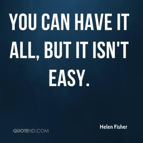Helen Fisher - You can have it all, but it isn't easy.