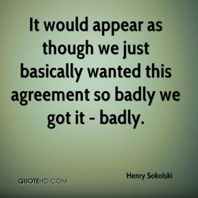 Henry Sokolski - It would appear as though we just basically wanted this agreement so badly we got it - badly.