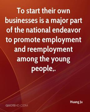 Huang Ju - To start their own businesses is a major part of the national endeavor to promote employment and reemployment among the young people.