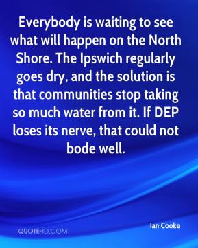 Everybody is waiting to see what will happen on the North Shore. The Ipswich regularly goes dry, and the solution is that communities stop taking so much water from it. If DEP loses its nerve, that could not bode well.
