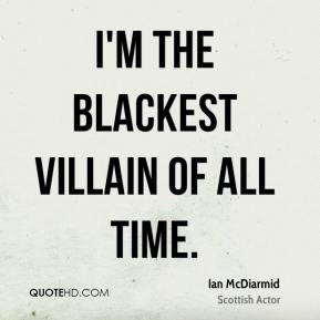 Ian McDiarmid - I'm the blackest villain of all time.