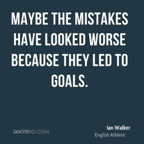 Ian Walker - Maybe the mistakes have looked worse because they led to goals.