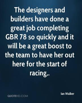 The designers and builders have done a great job completing GBR 78 so quickly and it will be a great boost to the team to have her out here for the start of racing.