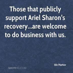 Those that publicly support Ariel Sharon's recovery...are welcome to do business with us.