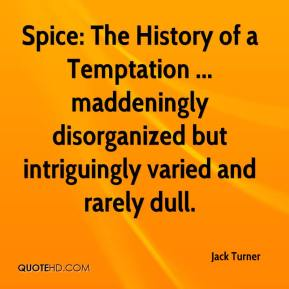 Jack Turner - Spice: The History of a Temptation ... maddeningly disorganized but intriguingly varied and rarely dull.