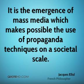 It is the emergence of mass media which makes possible the use of propaganda techniques on a societal scale.