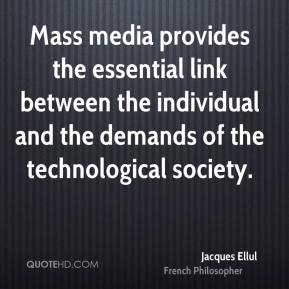 Mass media provides the essential link between the individual and the demands of the technological society.