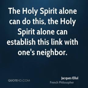 The Holy Spirit alone can do this, the Holy Spirit alone can establish this link with one's neighbor.