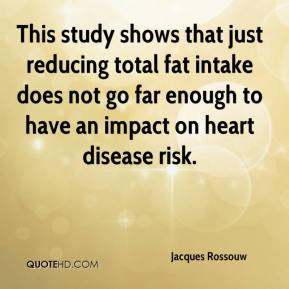 Jacques Rossouw - This study shows that just reducing total fat intake does not go far enough to have an impact on heart disease risk.