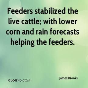 James Brooks - Feeders stabilized the live cattle; with lower corn and rain forecasts helping the feeders.
